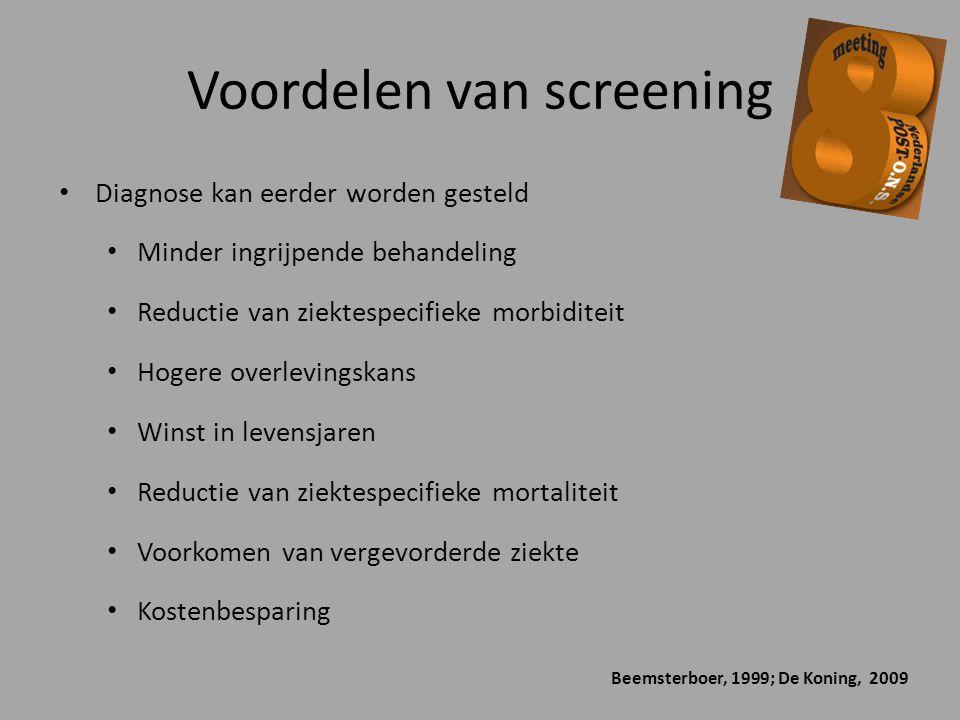 Voordelen van screening Diagnose kan eerder worden gesteld Minder ingrijpende behandeling Reductie van ziektespecifieke morbiditeit Hogere overlevings