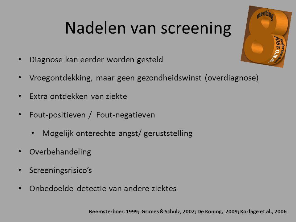 Nadelen van screening Diagnose kan eerder worden gesteld Vroegontdekking, maar geen gezondheidswinst (overdiagnose) Extra ontdekken van ziekte Fout-po