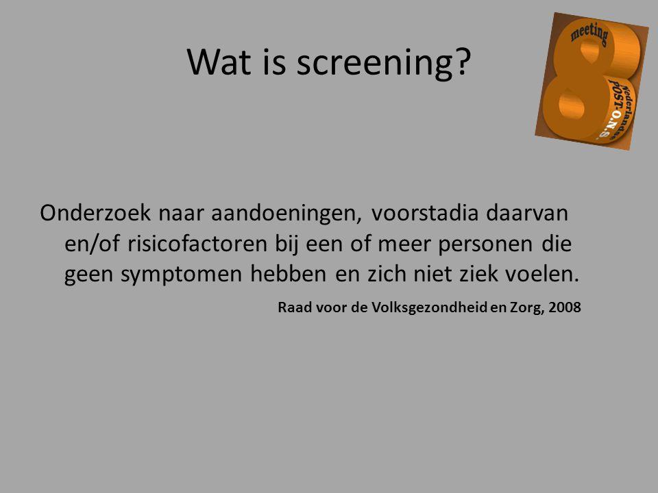 Darmkanker (NL) Jaarlijks ruim 11.000 nieuwe ziektegevallen Kans om darmkanker te krijgen (algemene bevolking) 4-5% In 2008 overleden 4843 mensen aan darmkanker Blijft jarenlang onopgemerkt Langdurig, goed herkenbaar voorstadium (voortgeschreden adenomen) Zeker geschikt voor screening 1400 overlijdens kunnen voorkomen worden Gezondheidsraad, 2009; Van Veen & Mali, 2009