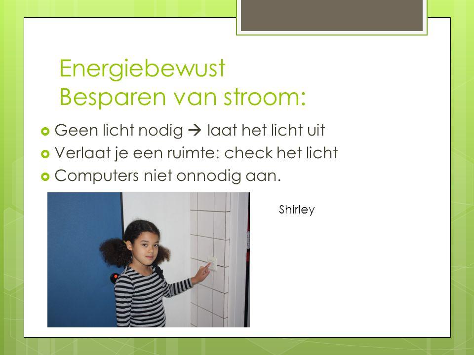 Energiebewust Besparen van stroom:  Geen licht nodig  laat het licht uit  Verlaat je een ruimte: check het licht  Computers niet onnodig aan.