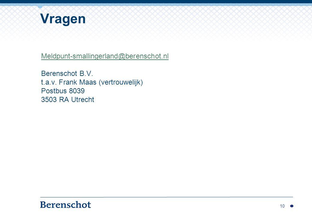 Meldpunt-smallingerland@berenschot.nl Berenschot B.V. t.a.v. Frank Maas (vertrouwelijk) Postbus 8039 3503 RA Utrecht 10 Vragen