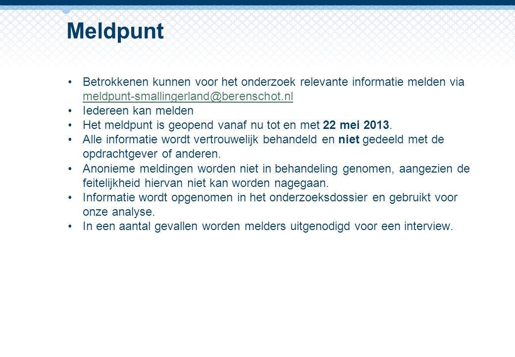 Betrokkenen kunnen voor het onderzoek relevante informatie melden via meldpunt-smallingerland@berenschot.nl meldpunt-smallingerland@berenschot.nl Iedereen kan melden Het meldpunt is geopend vanaf nu tot en met 22 mei 2013.