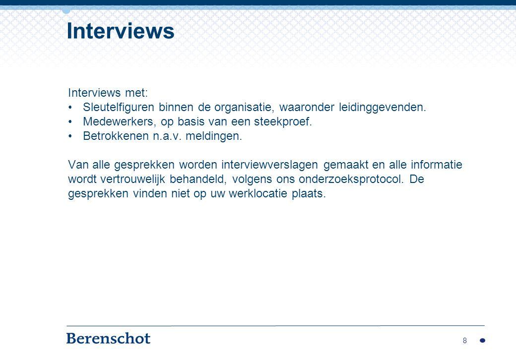 8 Interviews Interviews met: Sleutelfiguren binnen de organisatie, waaronder leidinggevenden. Medewerkers, op basis van een steekproef. Betrokkenen n.