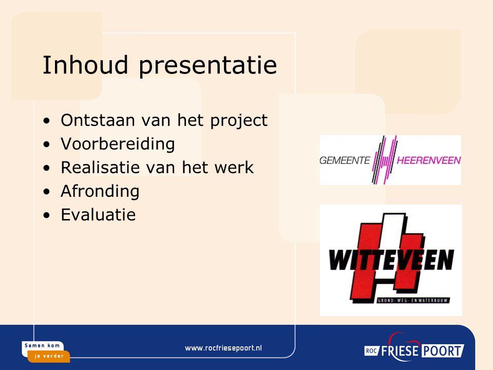 Inhoud presentatie Ontstaan van het project Voorbereiding Realisatie van het werk Afronding Evaluatie