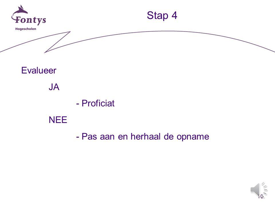 9 Stap 4 Evalueer - inhoud:- duidelijk - hoofd- en bijzaken - vorm:- lengte - tempo - aangenaam
