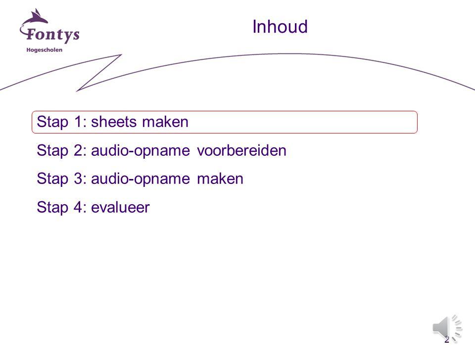2 Inhoud Stap 1: sheets maken Stap 2: audio-opname voorbereiden Stap 3: audio-opname maken Stap 4: evalueer