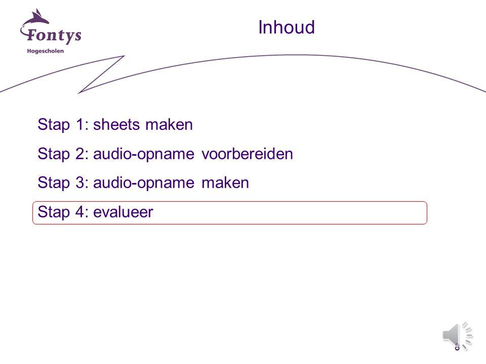 8 Inhoud Stap 1: sheets maken Stap 2: audio-opname voorbereiden Stap 3: audio-opname maken Stap 4: evalueer