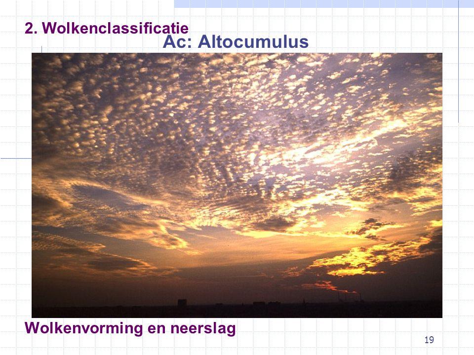 19 Wolkenvorming en neerslag Ac: Altocumulus 2. Wolkenclassificatie