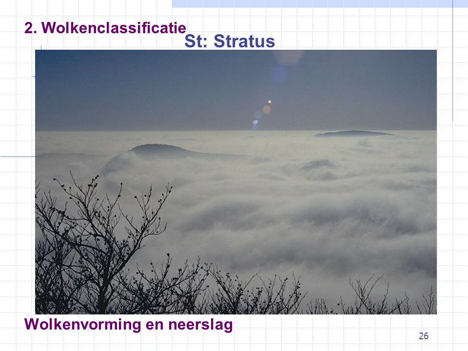 26 Wolkenvorming en neerslag St: Stratus 2. Wolkenclassificatie