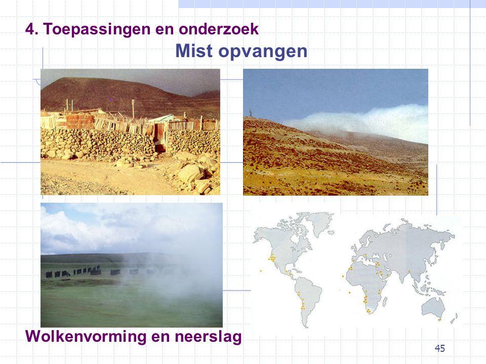 45 Wolkenvorming en neerslag Mist opvangen 4. Toepassingen en onderzoek