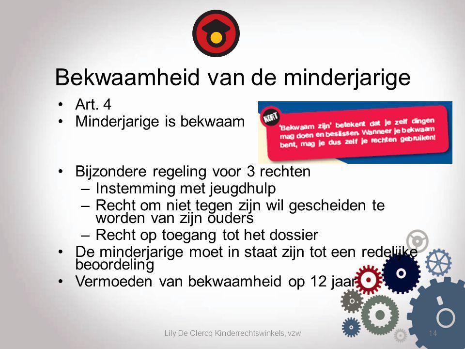 Lily De Clercq Kinderrechtswinkels, vzw14 Bekwaamheid van de minderjarige Art. 4 Minderjarige is bekwaam Bijzondere regeling voor 3 rechten –Instemmin