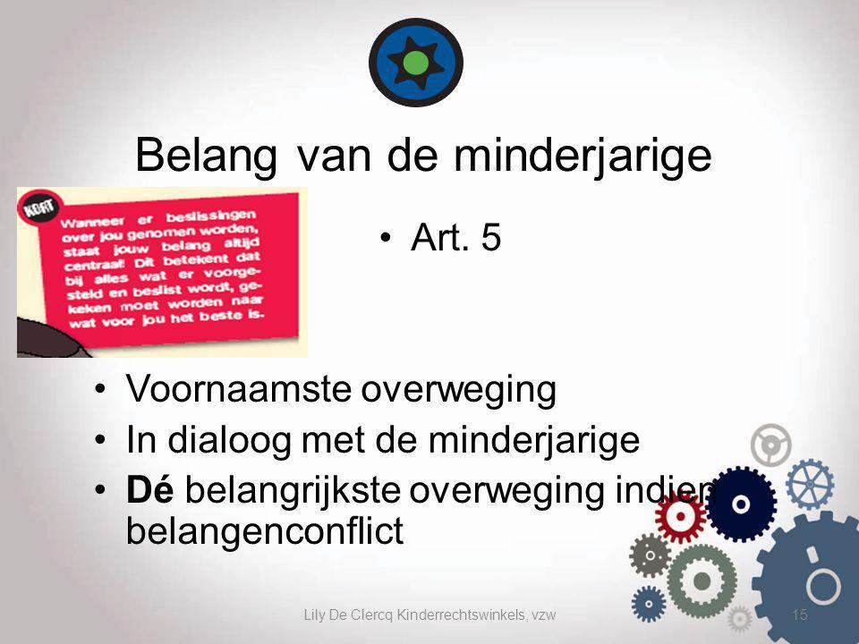 Lily De Clercq Kinderrechtswinkels, vzw15 Belang van de minderjarige Art. 5 Voornaamste overweging In dialoog met de minderjarige Dé belangrijkste ove