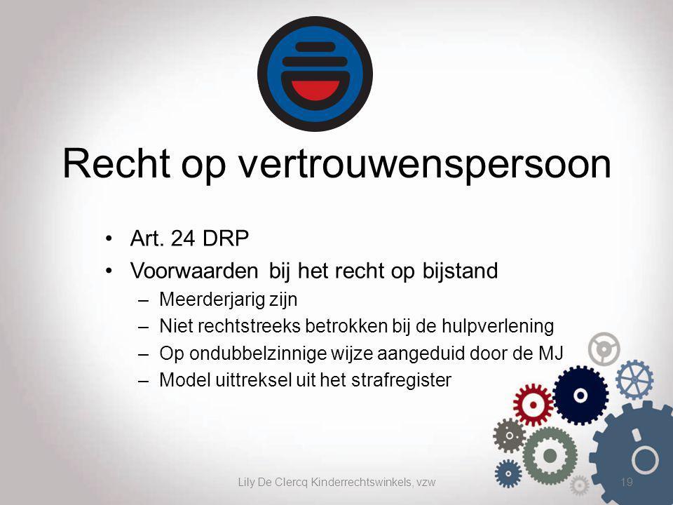 Lily De Clercq Kinderrechtswinkels, vzw19 Recht op vertrouwenspersoon Art. 24 DRP Voorwaarden bij het recht op bijstand –Meerderjarig zijn –Niet recht