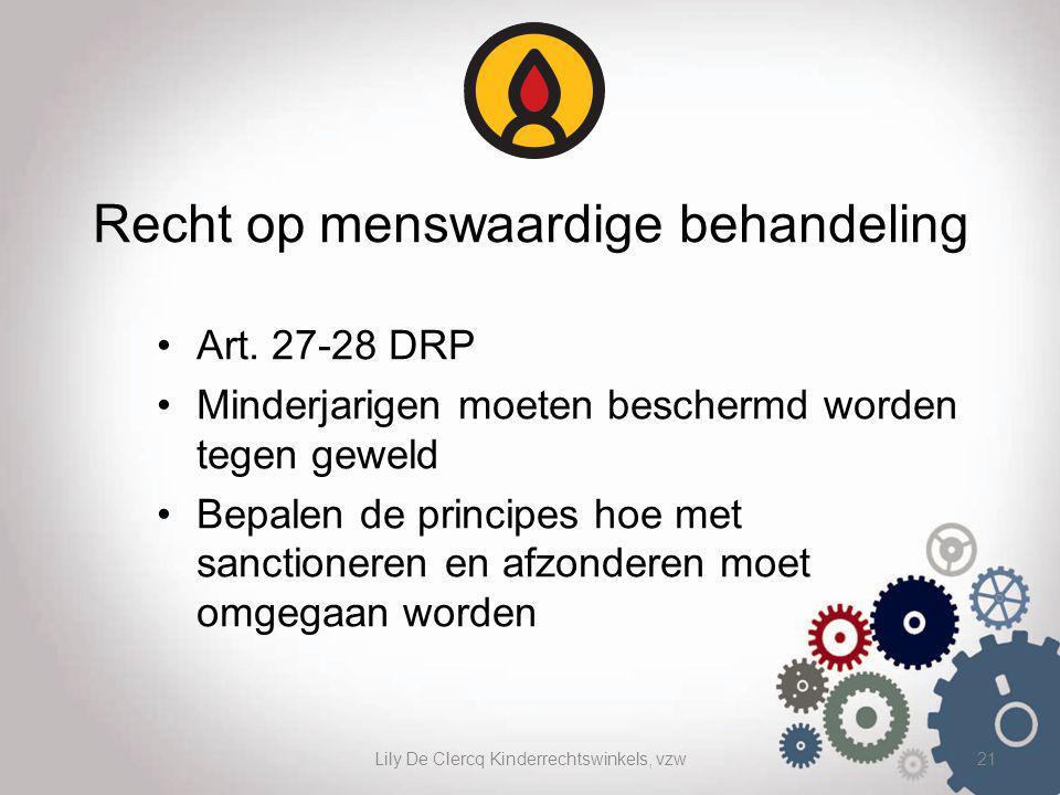Lily De Clercq Kinderrechtswinkels, vzw21 Recht op menswaardige behandeling Art. 27-28 DRP Minderjarigen moeten beschermd worden tegen geweld Bepalen