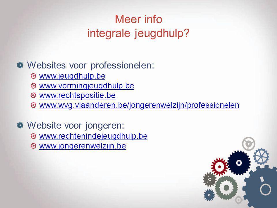 Meer info integrale jeugdhulp? Websites voor professionelen: www.jeugdhulp.be www.vormingjeugdhulp.be www.rechtspositie.be www.wvg.vlaanderen.be/jonge