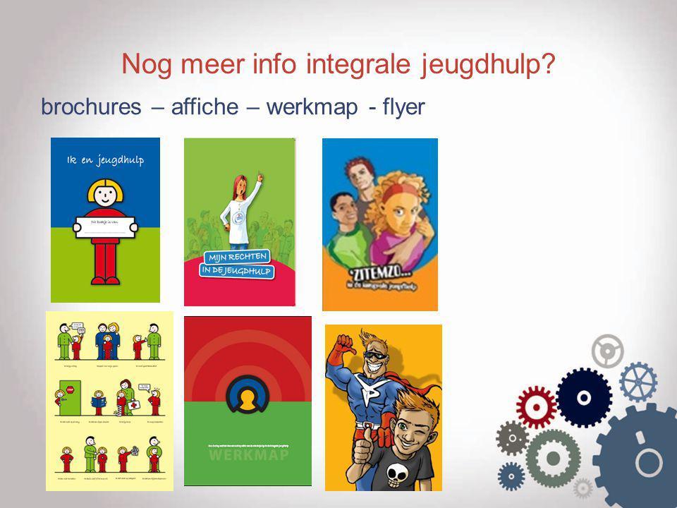 Nog meer info integrale jeugdhulp? brochures – affiche – werkmap - flyer