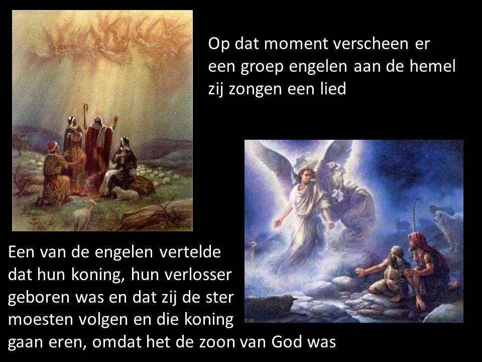 Op dat moment verscheen er een groep engelen aan de hemel zij zongen een lied Een van de engelen vertelde dat hun koning, hun verlosser geboren was en