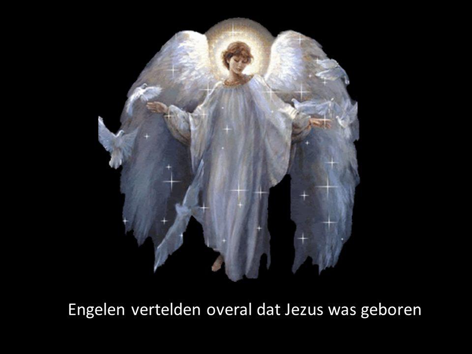 Engelen vertelden overal dat Jezus was geboren