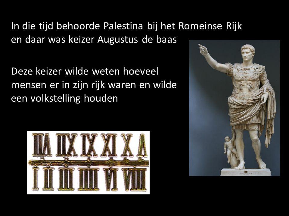 In die tijd behoorde Palestina bij het Romeinse Rijk en daar was keizer Augustus de baas Deze keizer wilde weten hoeveel mensen er in zijn rijk waren