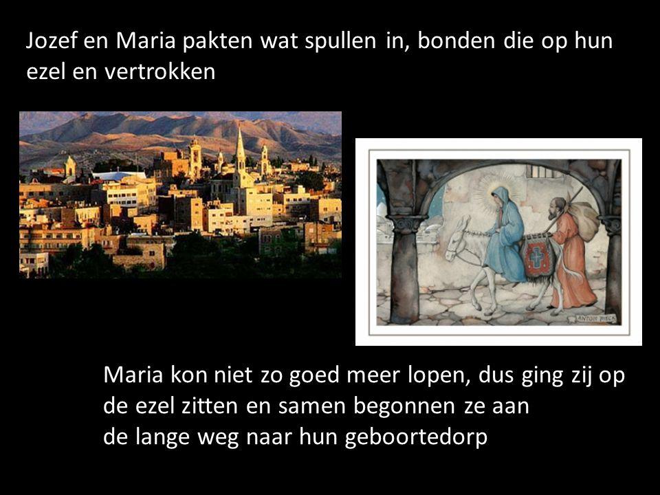 Jozef en Maria pakten wat spullen in, bonden die op hun ezel en vertrokken Maria kon niet zo goed meer lopen, dus ging zij op de ezel zitten en samen