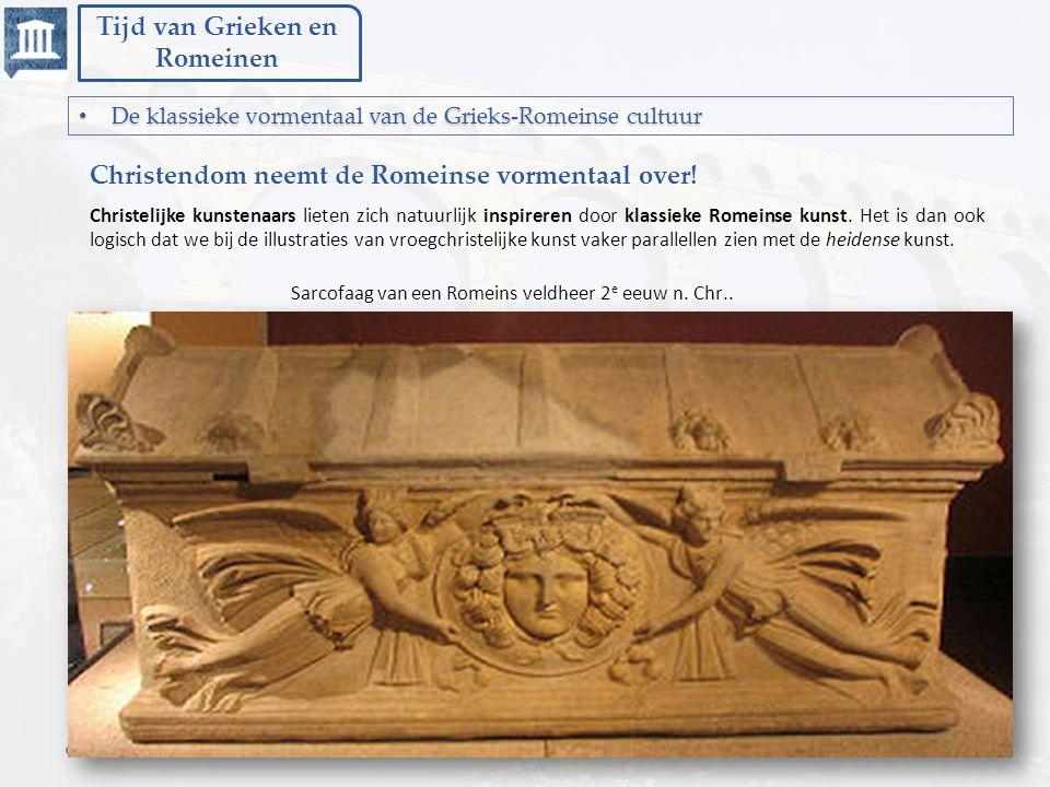 Tijd van Grieken en Romeinen De klassieke vormentaal van de Grieks-Romeinse cultuur De klassieke vormentaal van de Grieks-Romeinse cultuur Christendom