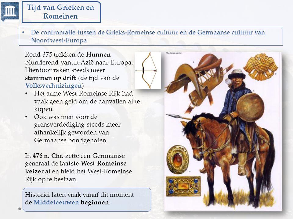 Tijd van Grieken en Romeinen Rond 375 trekken de Hunnen plunderend vanuit Azië naar Europa. Hierdoor raken steeds meer stammen op drift (de tijd van d