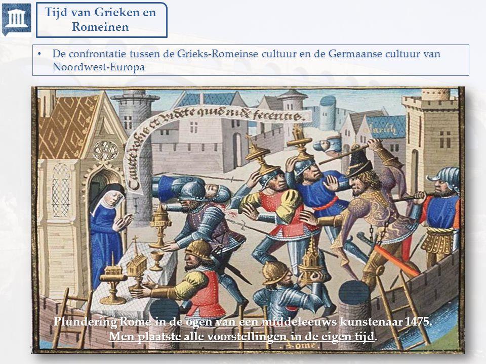 Tijd van Grieken en Romeinen De confrontatie tussen de Grieks-Romeinse cultuur en de Germaanse cultuur van Noordwest-Europa De confrontatie tussen de