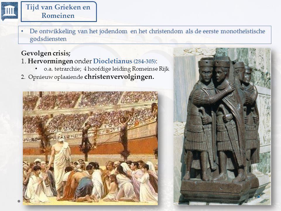 Tijd van Grieken en Romeinen De ontwikkeling van het jodendom en het christendom als de eerste monotheïstische godsdiensten De ontwikkeling van het jodendom en het christendom als de eerste monotheïstische godsdiensten Na de dood van Diocletianus breekt opnieuw een burgeroorlog uit.