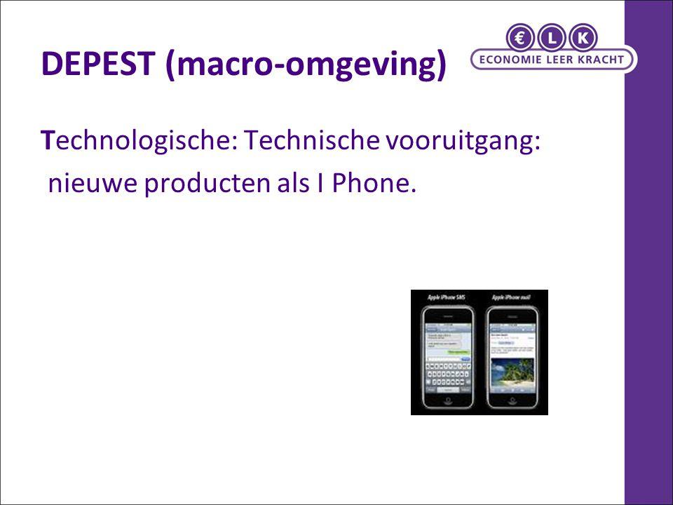 DEPEST (macro-omgeving) Technologische: Technische vooruitgang: nieuwe producten als I Phone.