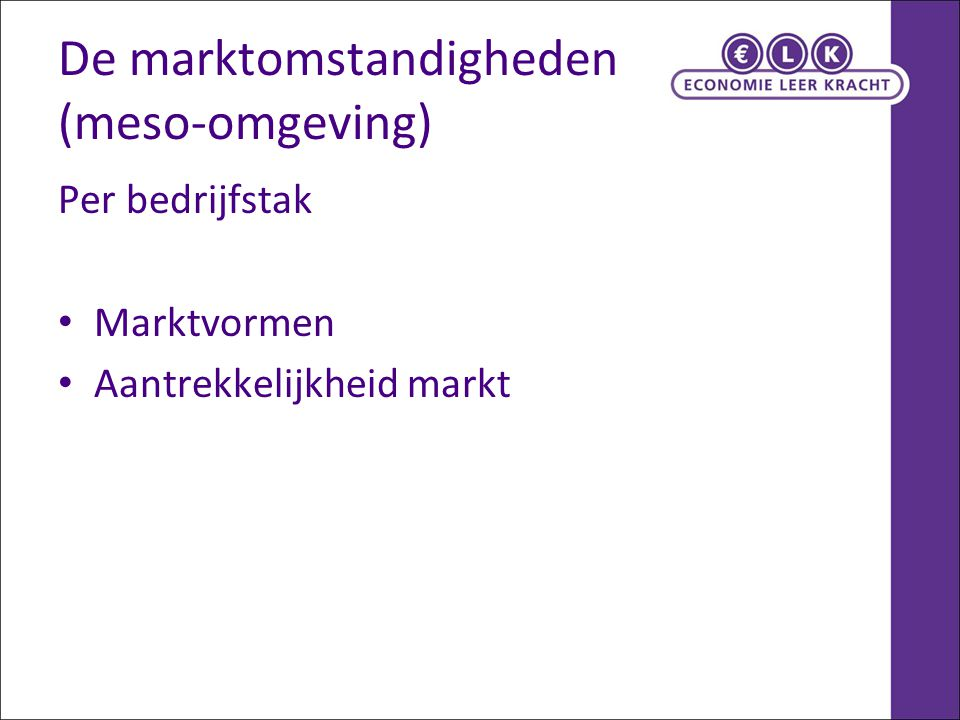 De marktomstandigheden (meso-omgeving) Per bedrijfstak Marktvormen Aantrekkelijkheid markt