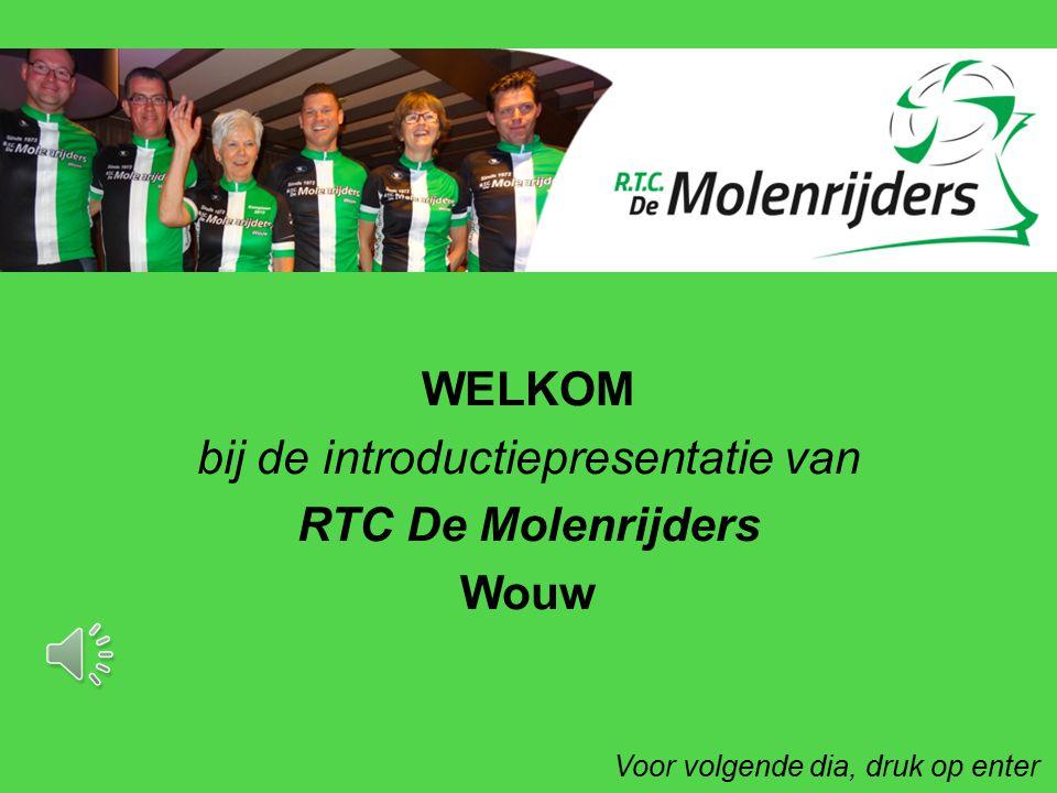 WELKOM bij de introductiepresentatie van RTC De Molenrijders Wouw Voor volgende dia, druk op enter