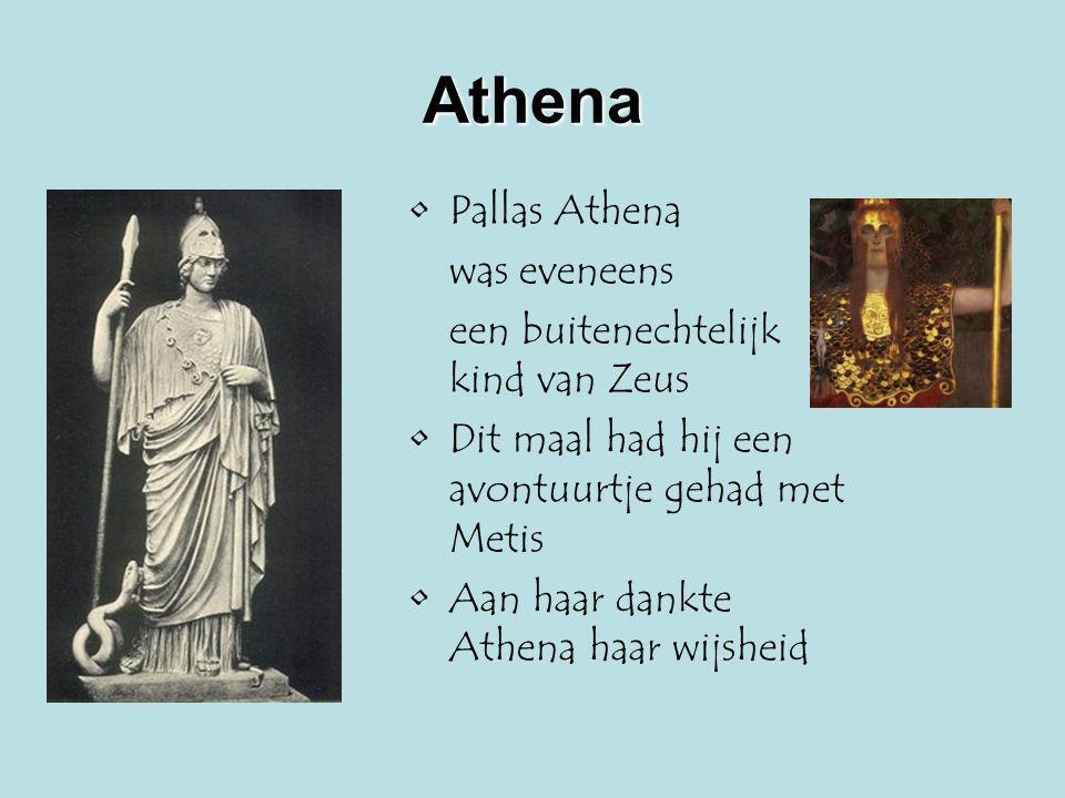 Athena Pallas Athena was eveneens een buitenechtelijk kind van Zeus Dit maal had hij een avontuurtje gehad met Metis Aan haar dankte Athena haar wijsh