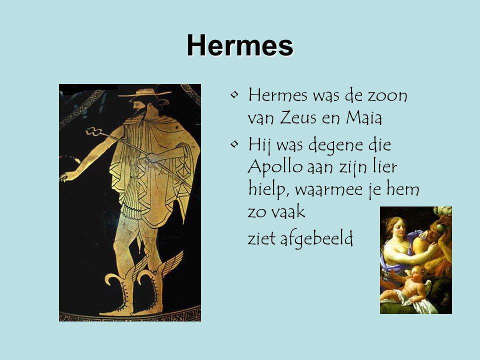 Hermes Hermes was de zoon van Zeus en Maia Hij was degene die Apollo aan zijn lier hielp, waarmee je hem zo vaak ziet afgebeeld