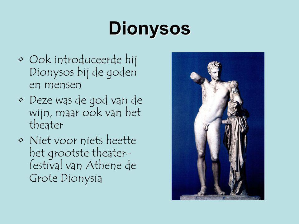 Dionysos Ook introduceerde hij Dionysos bij de goden en mensen Deze was de god van de wijn, maar ook van het theater Niet voor niets heette het groots