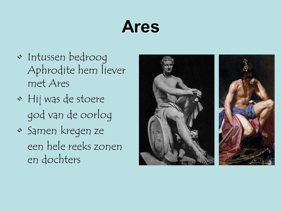 Ares Intussen bedroog Aphrodite hem liever met Ares Hij was de stoere god van de oorlog Samen kregen ze een hele reeks zonen en dochters