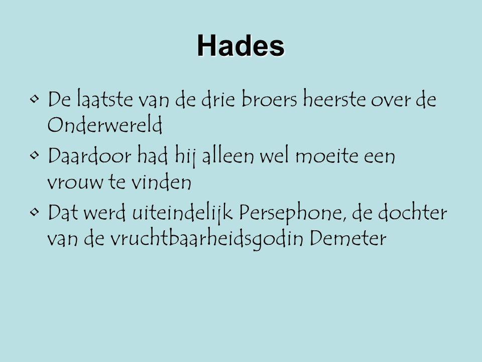 Hades De laatste van de drie broers heerste over de Onderwereld Daardoor had hij alleen wel moeite een vrouw te vinden Dat werd uiteindelijk Persephon
