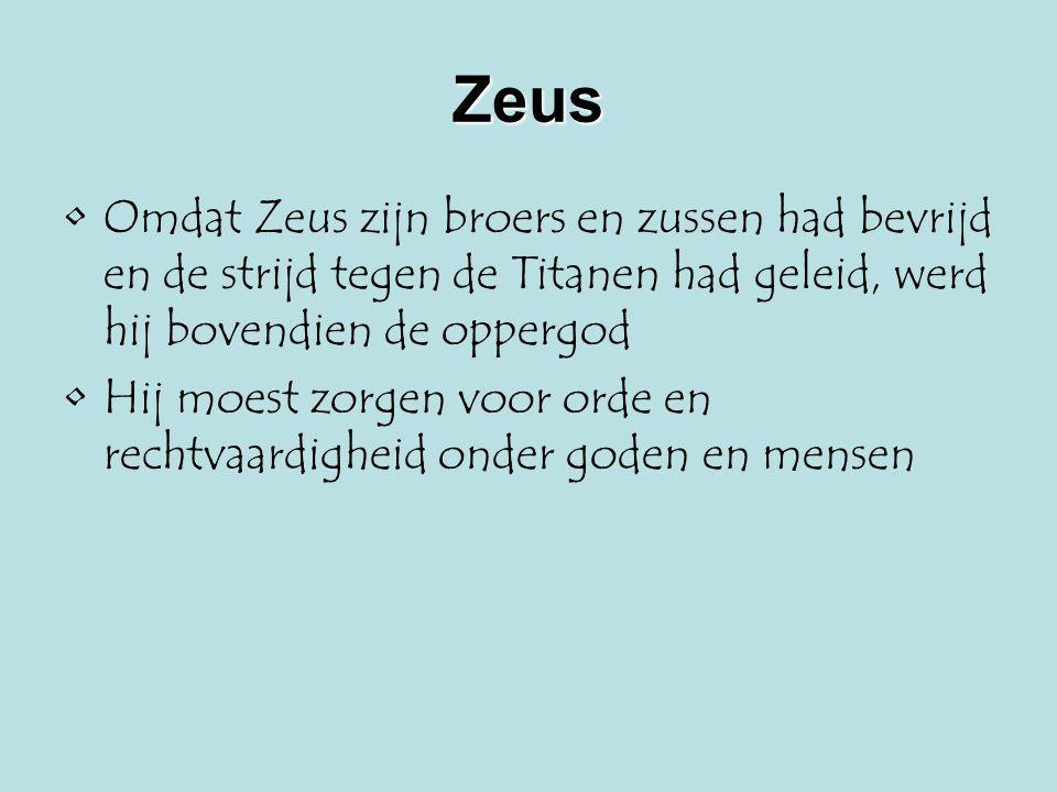 Zeus Omdat Zeus zijn broers en zussen had bevrijd en de strijd tegen de Titanen had geleid, werd hij bovendien de oppergod Hij moest zorgen voor orde