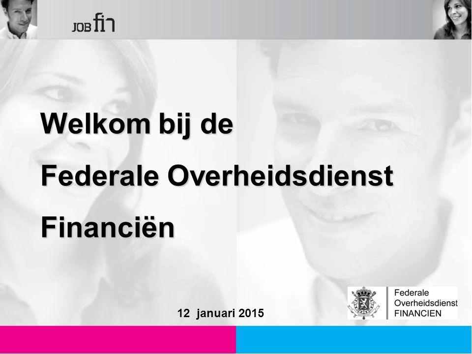 Welkom bij de Federale Overheidsdienst Financiën 12 januari 2015