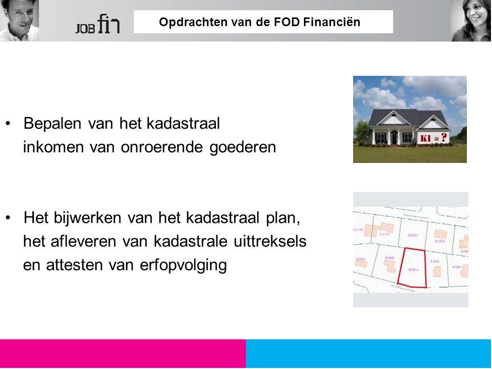 Opdrachten van de FOD Financiën Bepalen van het kadastraal inkomen van onroerende goederen Het bijwerken van het kadastraal plan, het afleveren van kadastrale uittreksels en attesten van erfopvolging