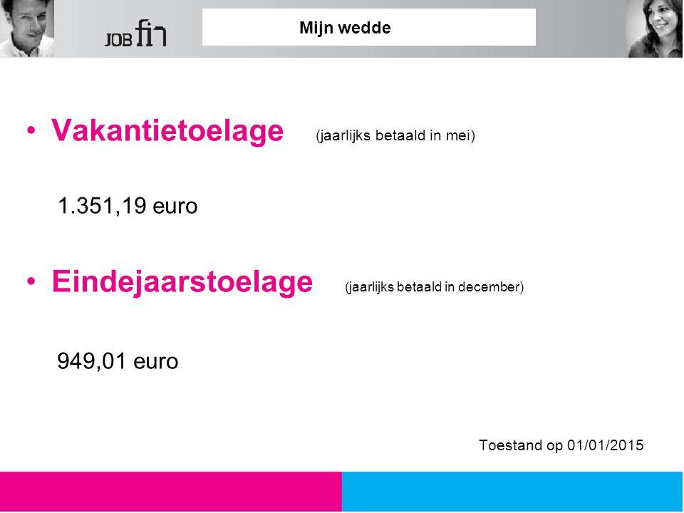 Mijn wedde Vakantietoelage (jaarlijks betaald in mei) 1.351,19 euro Eindejaarstoelage (jaarlijks betaald in december) 949,01 euro Toestand op 01/01/2015
