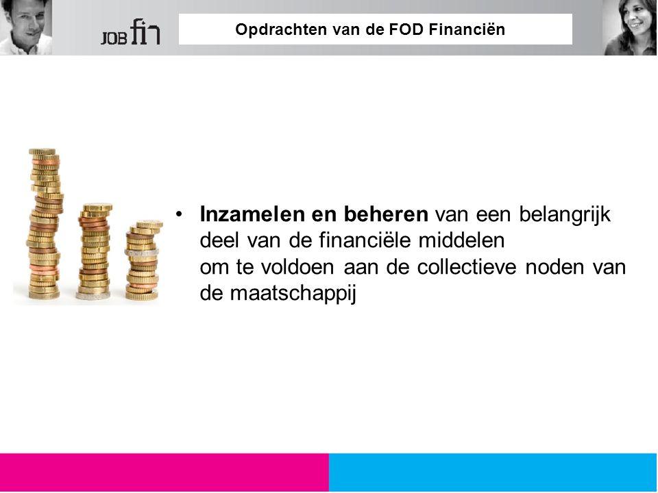 Opdrachten van de FOD Financiën Een tijdige en juiste heffing van de belastingen verzekeren Op een rechtvaardige en juiste manier de belastingen innen Bijdragen tot het voorkomen van en het bestrijden van elke vorm van fraude