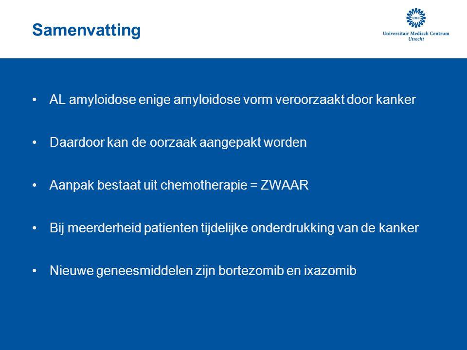 Samenvatting AL amyloidose enige amyloidose vorm veroorzaakt door kanker Daardoor kan de oorzaak aangepakt worden Aanpak bestaat uit chemotherapie = Z