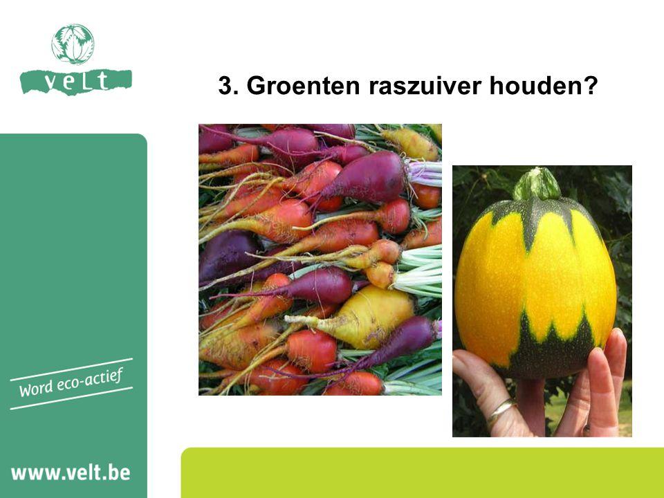 3. Groenten raszuiver houden?