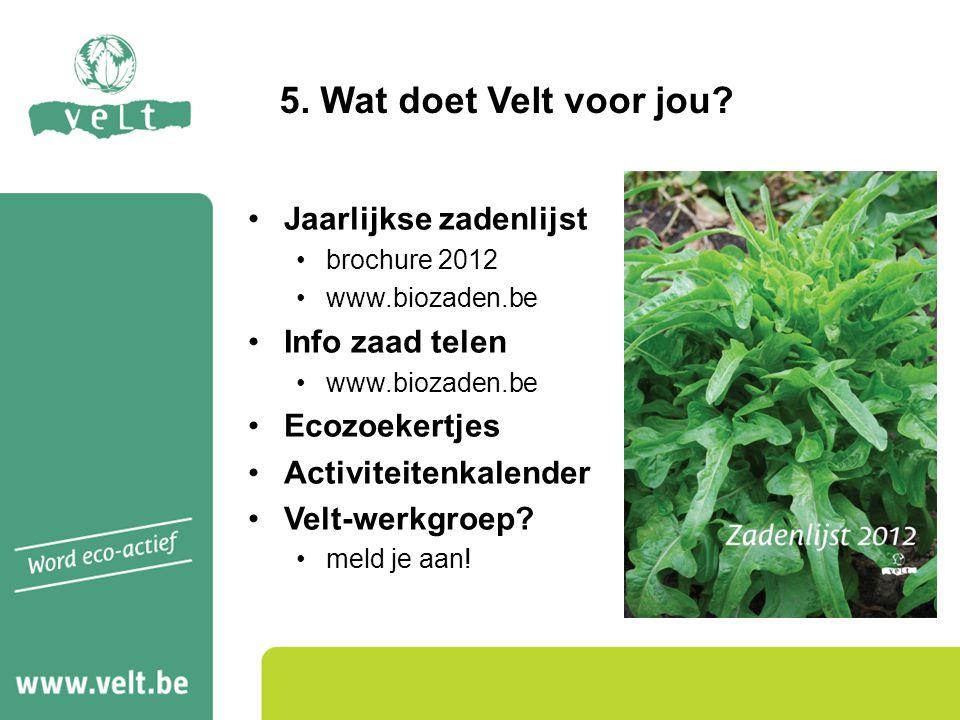 Jaarlijkse zadenlijst brochure 2012 www.biozaden.be Info zaad telen www.biozaden.be Ecozoekertjes Activiteitenkalender Velt-werkgroep? meld je aan! 5.
