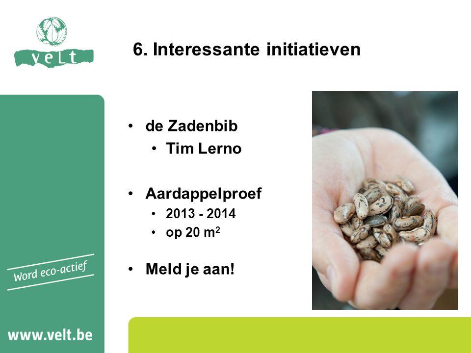 de Zadenbib Tim Lerno Aardappelproef 2013 - 2014 op 20 m 2 Meld je aan! 6. Interessante initiatieven
