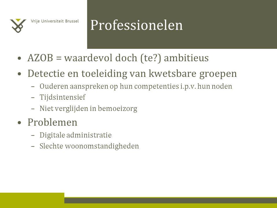 Professionelen AZOB = waardevol doch (te ) ambitieus Detectie en toeleiding van kwetsbare groepen –Ouderen aanspreken op hun competenties i.p.v.