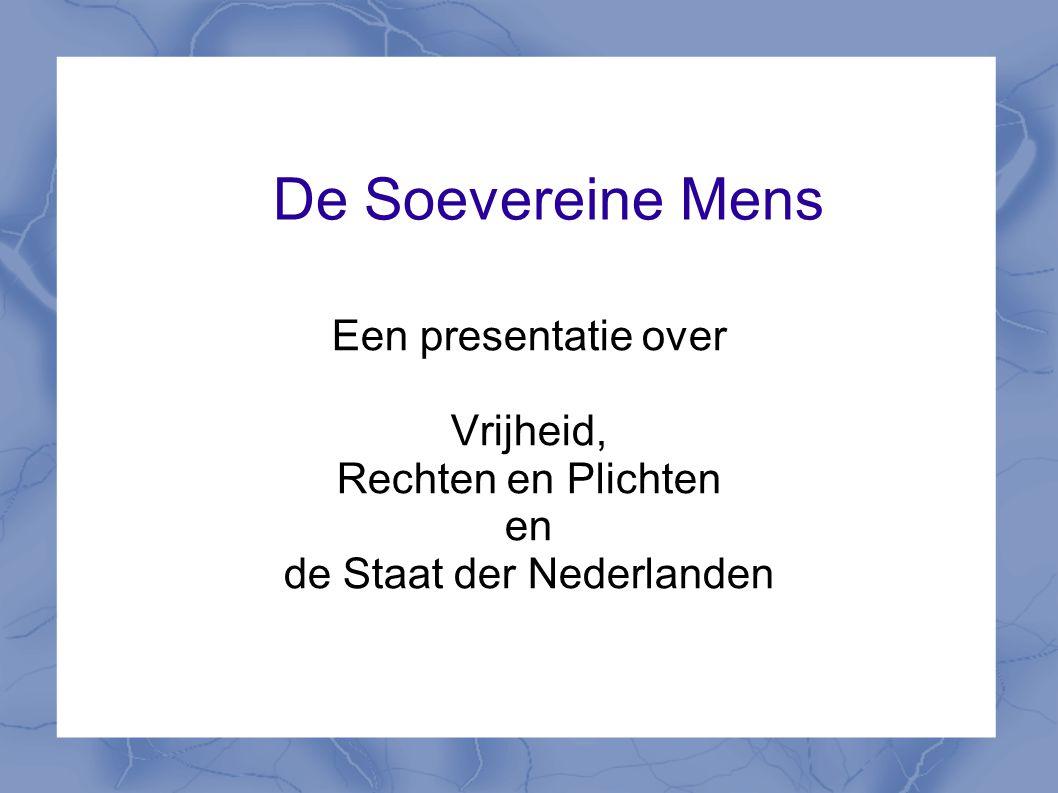 De Soevereine Mens Een presentatie over Vrijheid, Rechten en Plichten en de Staat der Nederlanden