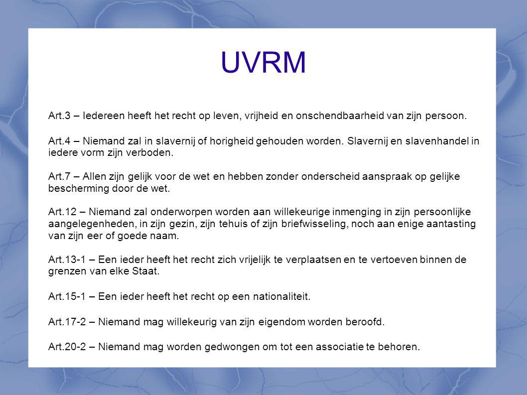 UVRM Art.3 – Iedereen heeft het recht op leven, vrijheid en onschendbaarheid van zijn persoon. Art.4 – Niemand zal in slavernij of horigheid gehouden