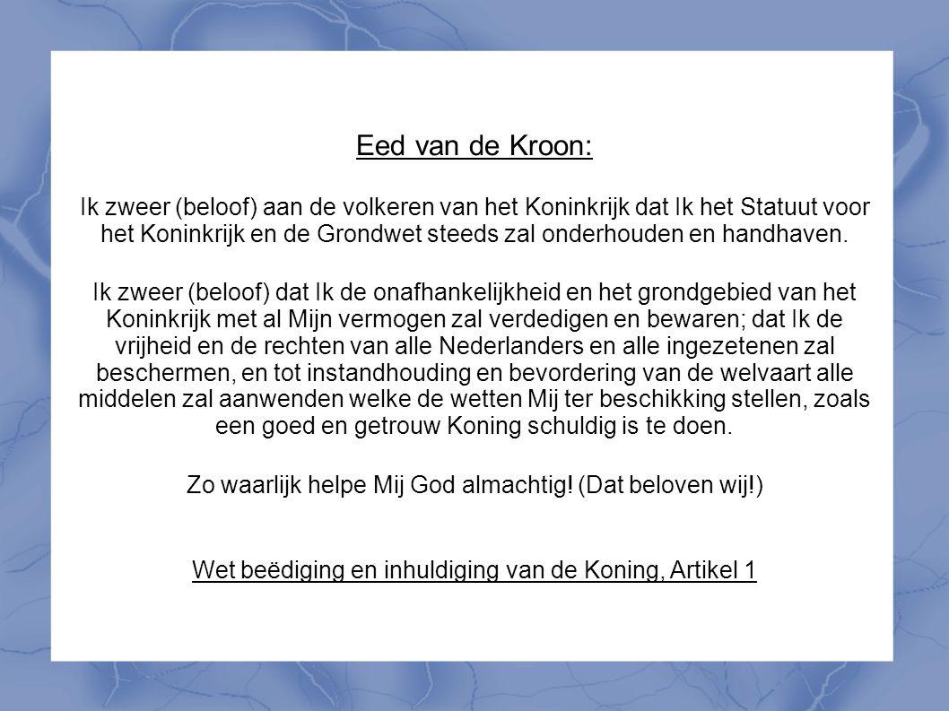 Eed van de Kroon: Ik zweer (beloof) aan de volkeren van het Koninkrijk dat Ik het Statuut voor het Koninkrijk en de Grondwet steeds zal onderhouden en