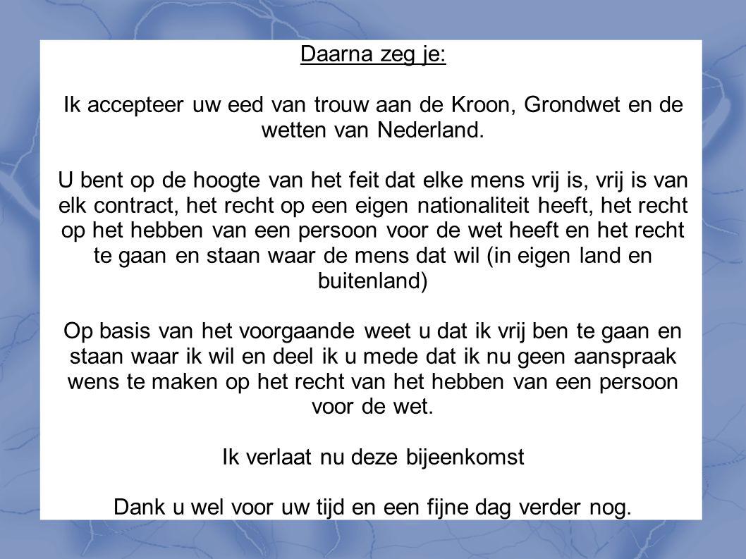 Daarna zeg je: Ik accepteer uw eed van trouw aan de Kroon, Grondwet en de wetten van Nederland. U bent op de hoogte van het feit dat elke mens vrij is
